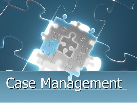 Case Management. Definition: Case Man-age-ment Case Management, as the framework for Intensive Services is the facilitation and coordination of services.