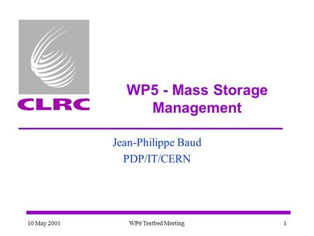 10 May 2001WP6 Testbed Meeting1 WP5 - Mass Storage Management Jean-Philippe Baud PDP/IT/CERN.