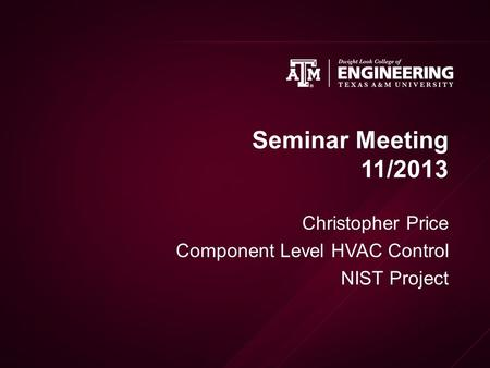 Seminar Meeting 11/2013 Christopher Price Component Level HVAC Control NIST Project.