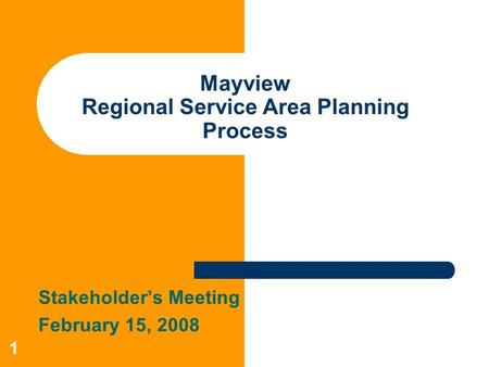 1 Mayview Regional Service Area Planning Process Stakeholder's Meeting February 15, 2008.