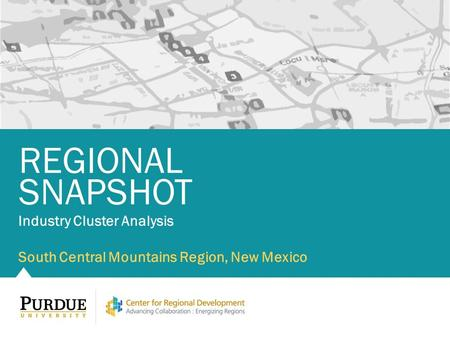 Industry Cluster Analysis South Central Mountains Region, New Mexico REGIONAL SNAPSHOT.