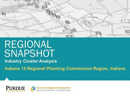 Indiana 15 Regional Planning Commission Region, Indiana REGIONAL SNAPSHOT Industry Cluster Analysis.