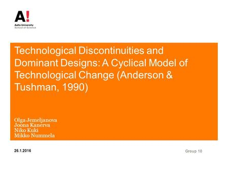Technological Discontinuities and Dominant Designs: A Cyclical Model of Technological Change (Anderson & Tushman, 1990) Olga Jemeljanova Joona Kanerva.