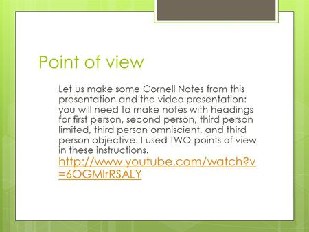 Point of view Let us make some Cornell Notes from this presentation and the video presentation: you will need to make notes with headings for first person,
