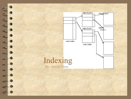 Indexing By: Arnold Mesa. Indexing You can think of an index to a file like a catalogue to a library.