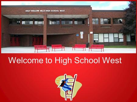Welcome to High School West. HIGH SCHOOL EXPERIENCE Grade 9 Freshmen Orientation (The Foundation/Transition Year) Join clubs, sports, organizations and/or.