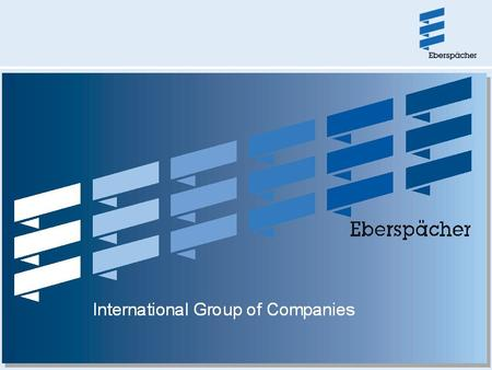COMPANY EBERSPÄCHER S.A.S 2700 service points 60 official agencies 5500 employees United Kingdom Ireland Italy Hungary Latvia Lithuania Luxembourg Nederland.