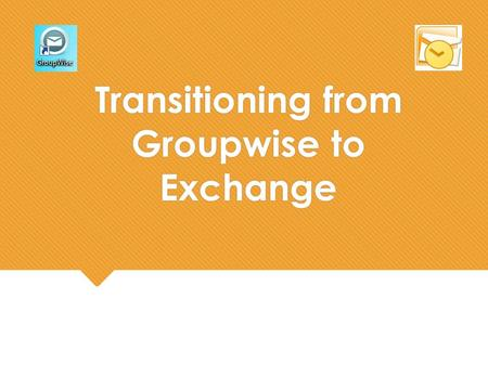 Transitioning from Groupwise to Exchange. Web Login 1.Open a web browser and type in mail.brcsd.org or follow the link from the website. 2.Select the.
