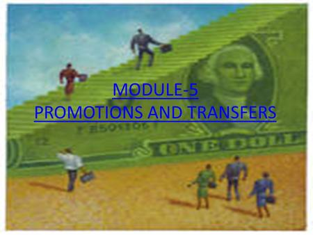 MODULE-5 PROMOTIONS AND TRANSFERS PROMOTION Meaning: Promotion is the reassignment of a higher level job to an internal employee with delegation of responsibilities.