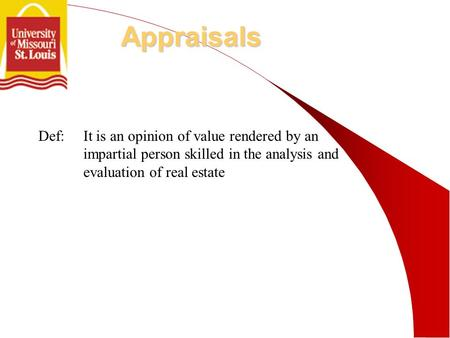 Def:It is an opinion of value rendered by an impartial person skilled in the analysis and evaluation of real estate Appraisals.