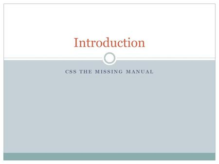 CSS THE MISSING MANUAL Introduction. Benefits of CSS Style sheets offer more formatting choices than are offered in straight HTML  EXAMPLE: When you.