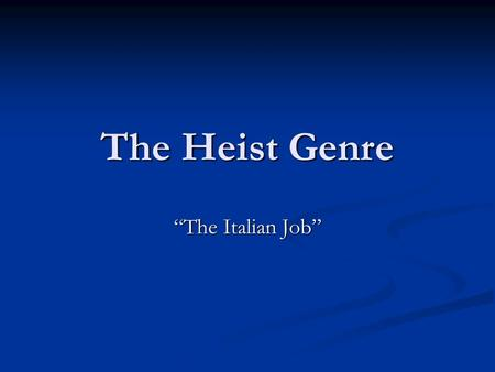 "The Heist Genre ""The Italian Job"". Characters Mastermind Mastermind Computer/Technological Geek Computer/Technological Geek Driver Driver Explosives Expert."