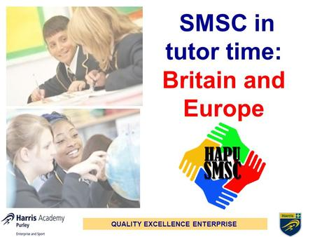 QUALITY EXCELLENCE ENTERPRISE SMSC in tutor time: Britain and Europe.