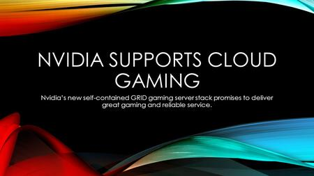 NVIDIA SUPPORTS CLOUD GAMING Nvidia's new self-contained GRID gaming server stack promises to deliver great gaming and reliable service.