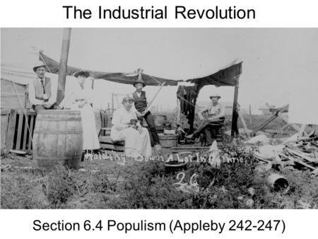 The Industrial Revolution Section 6.4 Populism (Appleby 242-247)