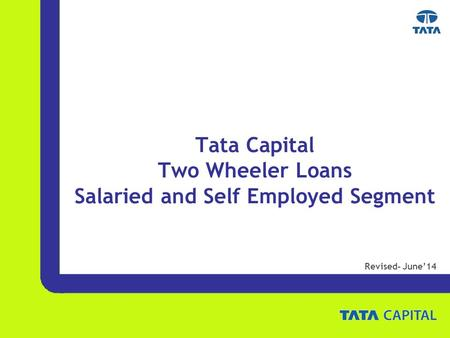 Tata Capital Two Wheeler Loans Salaried and Self Employed Segment Revised- June'14.