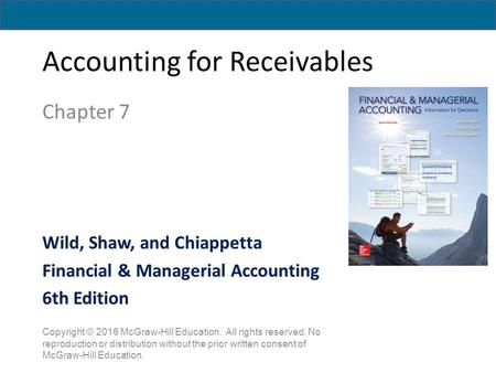 Accounting for Receivables Chapter 7 Copyright © 2016 McGraw-Hill Education. All rights reserved. No reproduction or distribution without the prior written.