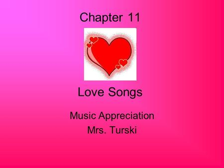 Chapter 11 Love Songs Music Appreciation Mrs. Turski.