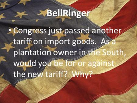 Tariffs and Nullification Different Economies – The North: Fishing, shipbuilding industry and naval supplies, trade and port cities Skilled craftsmen,