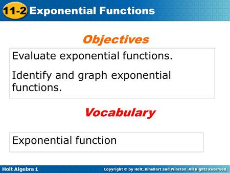 Holt Algebra 1 11-2 Exponential Functions Evaluate exponential functions. Identify and graph exponential functions. Objectives Exponential function Vocabulary.