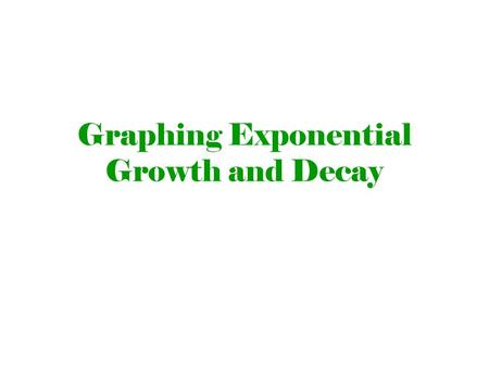 Graphing Exponential Growth and Decay. An exponential function has the form b is a positive number other than 1. If b is greater than 1 Is called an exponential.