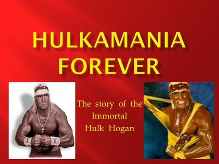 The story of the Immortal Hulk Hogan.  Real amearican tribute
