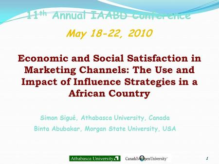 1 11 th Annual IAABD Conference May 18-22, 2010 Economic and Social Satisfaction in Marketing Channels: The Use and Impact of Influence Strategies in a.