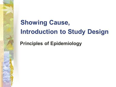 Showing Cause, Introduction to Study Design Principles of Epidemiology.