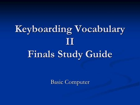 Keyboarding Vocabulary II Finals Study Guide Basic Computer.