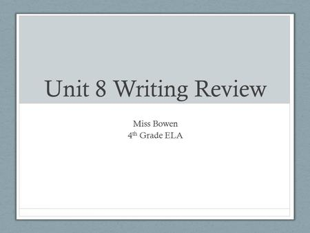 Unit 8 Writing Review Miss Bowen 4 th Grade ELA. Spelling Know how to spell the 25 words listed on the study guide.