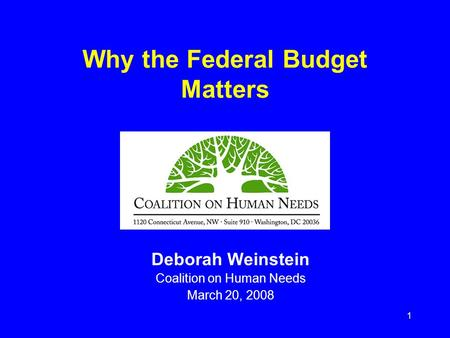 1 Why the Federal Budget Matters Deborah Weinstein Coalition on Human Needs March 20, 2008.