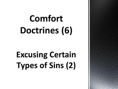 Excusing Certain Types of Sins (2). Comfort Doctrine: A teaching that gives false spiritual comfort to one who does not want to be held accountable for.