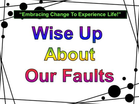 """Embracing Change To Experience Life!"".  imperfections in character A FAULT can be …. a bad habit a character weakness a personality flaw."