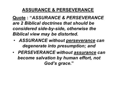 "ASSURANCE & PERSEVERANCE Quote : ""ASSURANCE & PERSEVERANCE are 2 Biblical doctrines that should be considered side-by-side, otherwise the Biblical view."