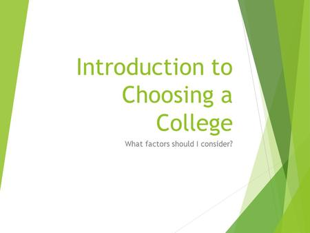 Introduction to Choosing a College What factors should I consider?