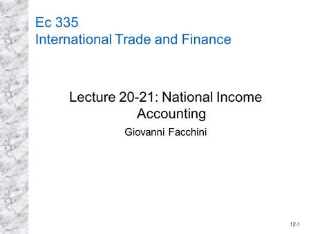 12-1 Ec 335 International Trade and Finance Lecture 20-21: National Income Accounting Giovanni Facchini.
