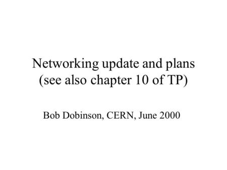 Networking update and plans (see also chapter 10 of TP) Bob Dobinson, CERN, June 2000.