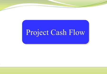 TOPIC-7- PROJECT CASH FLOW