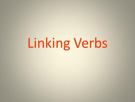Linking Verbs. -do not express action -they connect (link) a sentence's subject with a noun or an adjective in the predicate.
