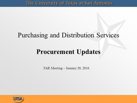 Purchasing and Distribution Services Procurement Updates FAR Meeting – January 20, 2016.