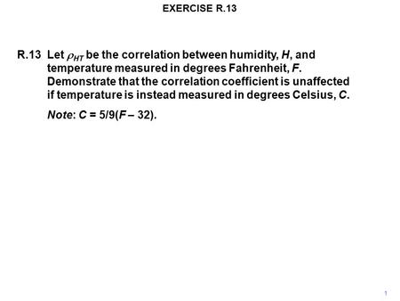 EXERCISE R.13 R.13Let  HT be the correlation between humidity, H, and temperature measured in degrees Fahrenheit, F. Demonstrate that the correlation.
