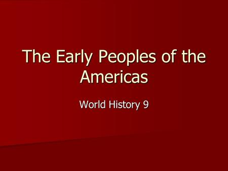 The Early Peoples of the Americas World History 9.