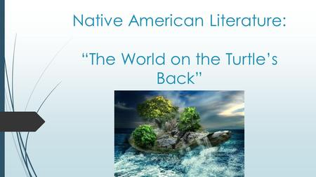 "Native American Literature: ""The World on the Turtle's Back"""