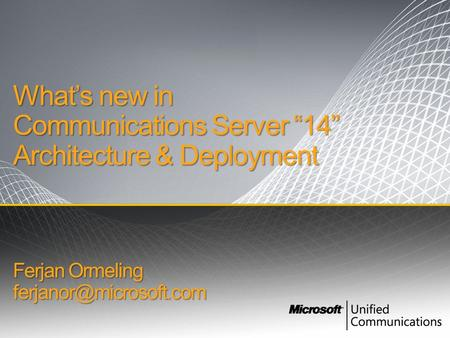 "What's new in Communications Server ""14"" Architecture & Deployment Ferjan Ormeling"