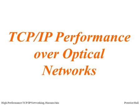 Prentice HallHigh Performance TCP/IP Networking, Hassan-Jain TCP/IP Performance over Optical Networks.