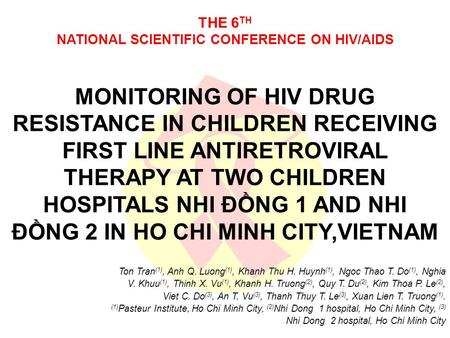 THE 6 TH NATIONAL SCIENTIFIC CONFERENCE ON HIV/AIDS MONITORING OF HIV DRUG RESISTANCE IN CHILDREN RECEIVING FIRST LINE ANTIRETROVIRAL THERAPY AT TWO CHILDREN.