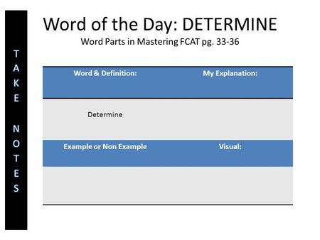 <strong>Word</strong> of the Day: DETERMINE <strong>Word</strong> Parts in Mastering FCAT pg. 33-36 <strong>Word</strong> & Definition:My Explanation: Determine Example or Non ExampleVisual:
