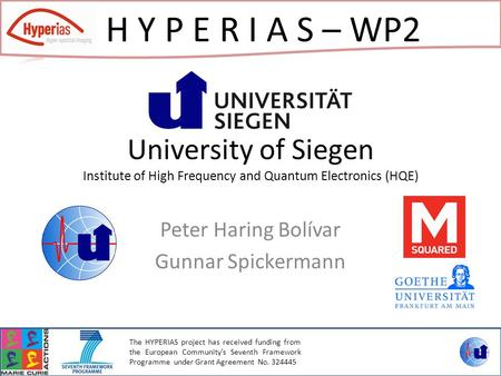 University of Siegen Institute of High Frequency and Quantum Electronics (HQE) Peter Haring Bolívar Gunnar Spickermann H Y P E R I A S – WP2 The HYPERIAS.