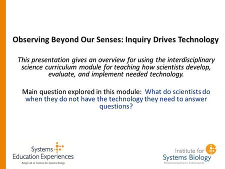 Observing Beyond Our Senses: Inquiry Drives Technology This presentation gives an overview for using the interdisciplinary science curriculum module for.