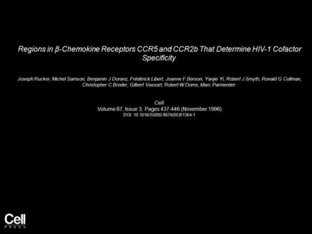Regions in β-Chemokine Receptors CCR5 and CCR2b That Determine HIV-1 Cofactor Specificity Joseph Rucker, Michel Samson, Benjamin J Doranz, Frédérick Libert,